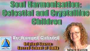 Soul Harmonisation Celestial and Crystalline Children by Archangel Gabriel Natalie Glasson