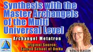 Synthesis with the Master Archangels of the Multi Universal Level by Archangel Metatron